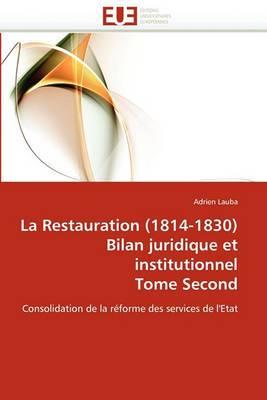 La Restauration (1814-1830) Bilan Juridique Et Institutionnel Tome Second