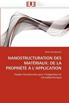Nanostructuration Des Materiaux: de la Propriete A L''Application