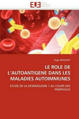 Le Role de L''Autoantigene Dans Les Maladies Autoimmunes