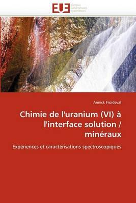 Chimie de L''Uranium (VI) A L''Interface Solution / Mineraux