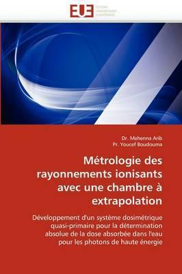 Metrologie Des Rayonnements Ionisants Avec Une Chambre a Extrapolation