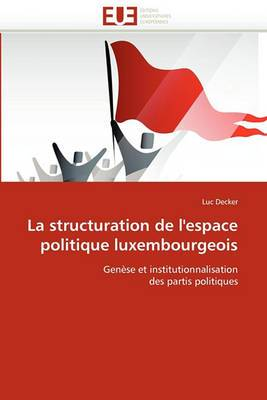 La Structuration de L''Espace Politique Luxembourgeois