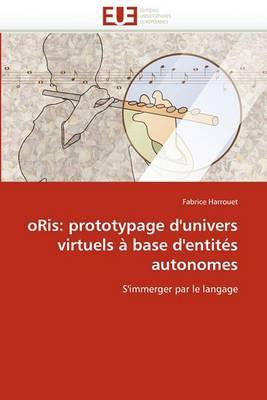 Oris: Prototypage D''Univers Virtuels a Base D''Entites Autonomes