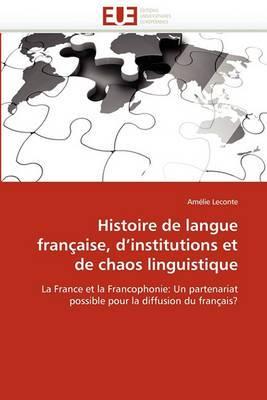 Histoire de Langue Francaise, D Institutions Et de Chaos Linguistique