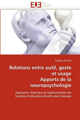 Relations Entre Outil, Geste Et Usage Apports de La Neuropsychologie