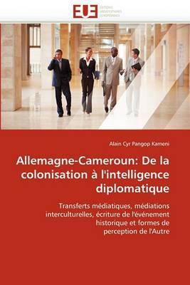 Allemagne-Cameroun: de La Colonisation A L''Intelligence Diplomatique