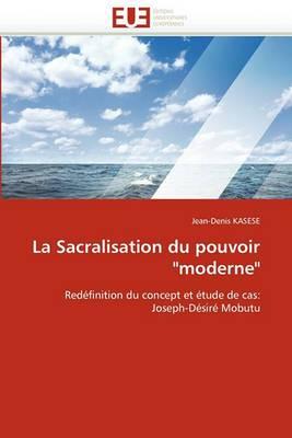 La Sacralisation Du Pouvoir Moderne