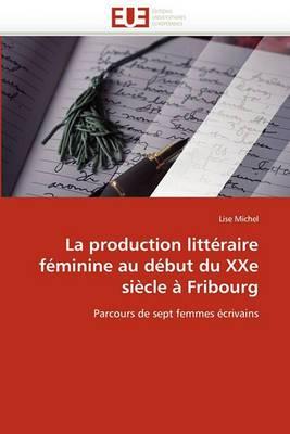 La Production Litteraire Feminine Au Debut Du Xxe Siecle a Fribourg