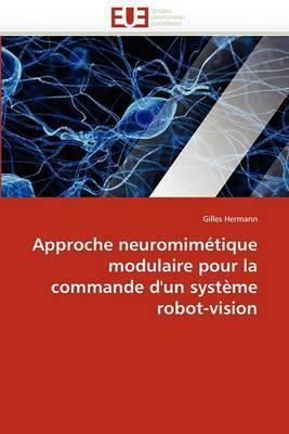 Approche Neuromimetique Modulaire Pour La Commande D''Un Systeme Robot-Vision