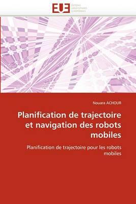 Planification de Trajectoire Et Navigation Des Robots Mobiles