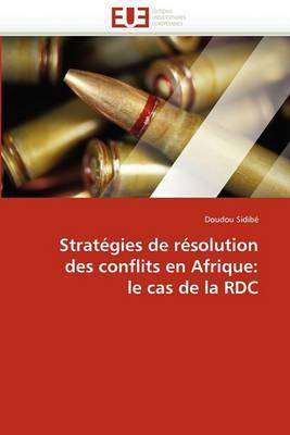 Strategies de Resolution Des Conflits En Afrique: Le Cas de La Rdc