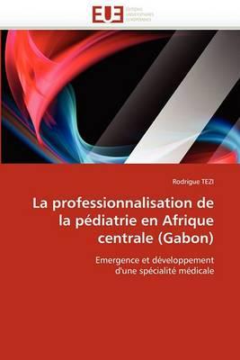 La Professionnalisation de La Pediatrie En Afrique Centrale (Gabon)