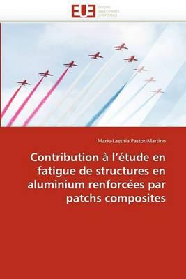 Contribution A L''Etude En Fatigue de Structures En Aluminium Renforcees Par Patchs Composites