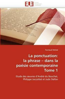 La Ponctuation: La Phrase Dans La Poesie Contemporaine Tome 1