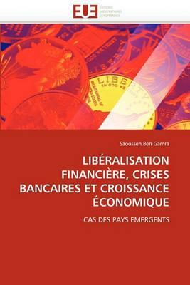 Liberalisation Financiere, Crises Bancaires Et Croissance Economique