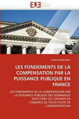 Les Fondements de La Compensation Par La Puissance Publique En France