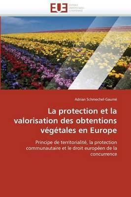 La Protection Et La Valorisation Des Obtentions Vegetales En Europe