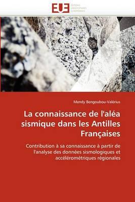 La Connaissance de L''Alea Sismique Dans Les Antilles Francaises
