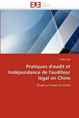 Pratiques D''Audit Et Independance de L''Auditeur Legal En Chine