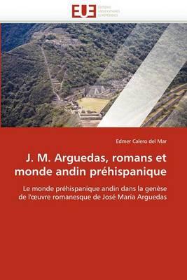 J. M. Arguedas, Romans Et Monde Andin Prehispanique