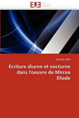 Ecriture Diurne Et Nocturne Dans L''Oeuvre de Mircea Eliade