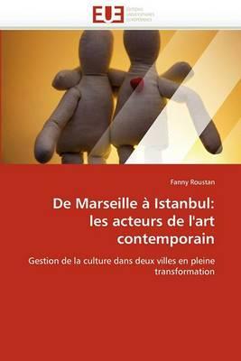 de Marseille a Istanbul: Les Acteurs de L'Art Contemporain