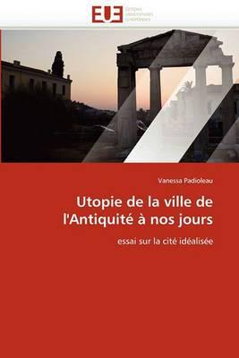 Utopie de La Ville de L''Antiquite a Nos Jours