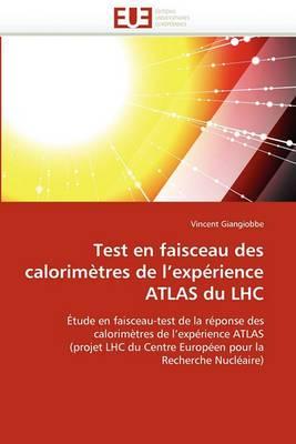 Test En Faisceau Des Calorimetres de L''Experience Atlas Du Lhc