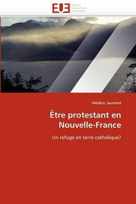 Etre Protestant En Nouvelle-France