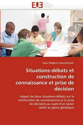 Situations-Debats Et Construction de Connaissance Et Prise de Decision
