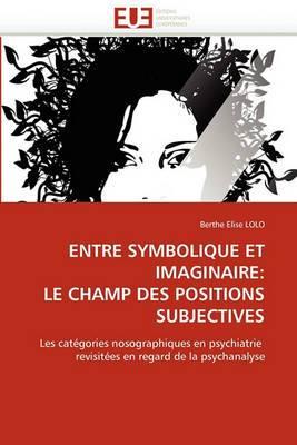 Entre Symbolique Et Imaginaire: Le Champ Des Positions Subjectives