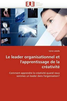 Le Leader Organisationnel Et L''Apprentissage de La Creativite