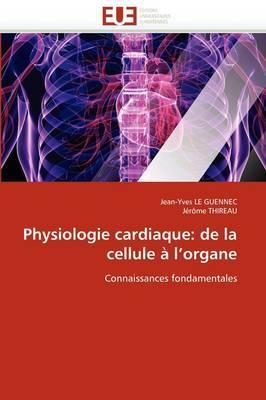 Physiologie Cardiaque: de la Cellule A L''Organe