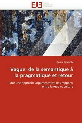 Vague: de La Semantique a la Pragmatique Et Retour
