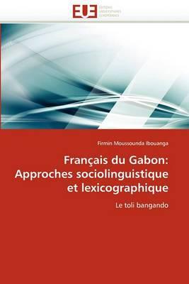 Francais Du Gabon: Approches Sociolinguistique Et Lexicographique