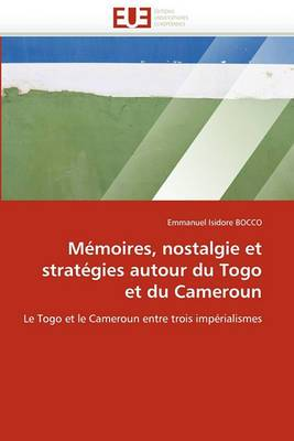 Memoires, Nostalgie Et Strategies Autour Du Togo Et Du Cameroun