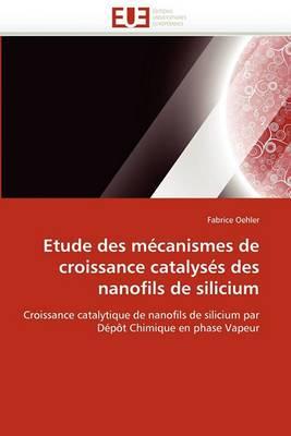Etude Des Mecanismes de Croissance Catalyses Des Nanofils de Silicium