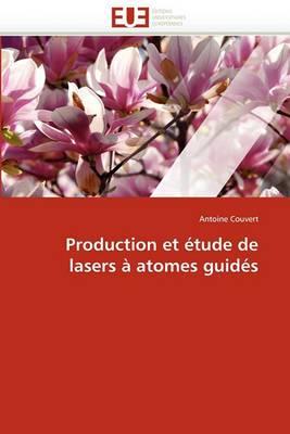 Production Et Etude de Lasers a Atomes Guides