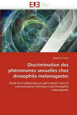 Discrimination Des Pheromones Sexuelles Chez Drosophila Melanogaster