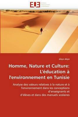 Homme, Nature Et Culture: L''Education A L''Environnement En Tunisie