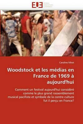 Woodstock Et Les Medias En France de 1969 a Aujourd''hui