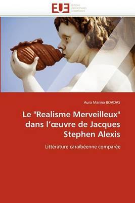 Le Realisme Merveilleux Dans L'' Uvre de Jacques Stephen Alexis