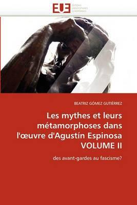 Les Mythes Et Leurs Metamorphoses Dans L'' Uvre D''Agustin Espinosa Volume II