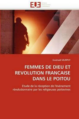 Femmes de Dieu Et Revolution Francaise Dans Le Poitou