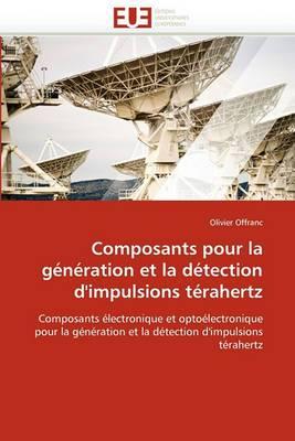 Composants Pour La Generation Et La Detection D''Impulsions Terahertz