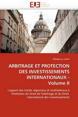 Arbitrage Et Protection Des Investissements Internationaux - Volume II