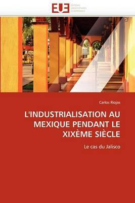 L''Industrialisation Au Mexique Pendant Le Xixeme Siecle