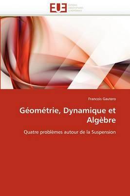 Geometrie, Dynamique Et Algebre