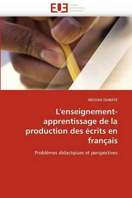 L'Enseignement-Apprentissage de La Production Des Ecrits En Francais