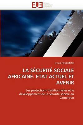 La Securite Sociale Africaine: Etat Actuel Et Avenir
